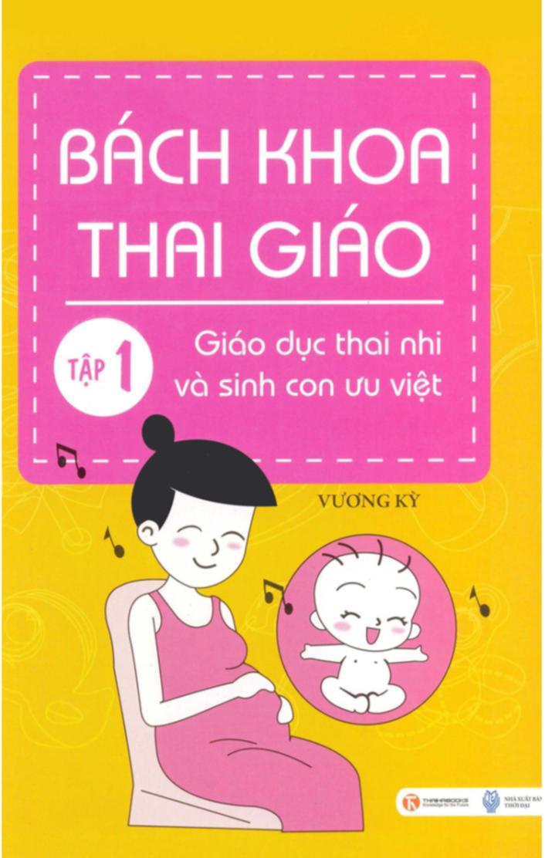 Download sách Bách khoa thai giáo tập 1: Giáo dục thai nhi và sinh con ưu việt PDF miễn phí